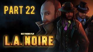 Super Best Friends Play L.A. Noire (Part 22)