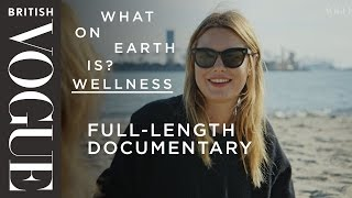 Camille Rowe Asks What on Earth is Wellness? - Full Series One | British Vogue
