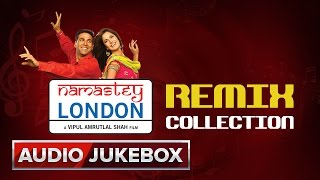 Namastey London Remix Collection | Audio Jukebox