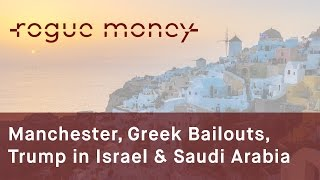 Rogue Mornings - Manchester Event, Greek Bailouts & Israel & Saudi Arabia (05/23/2017)