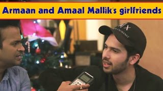Armaan & Amaal Malik reveal their Girlfriends ! EXCLUSIVE