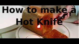 How to Make a Hot Knife in 3 minutes.