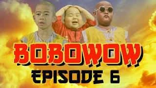 Bobowow Episode 6