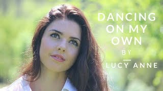 Dancing on my own by Calum Scott- Cover by Lucy Anne