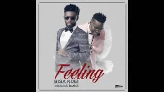 Bisa K'dei - Feeling Ft Reekado Banks (Official Audio)