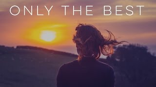 Only the Best - Motivational Video