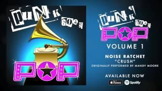 Noise Ratchet - Crush [Mandy Moore]