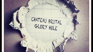 Chateau Brutal -  Glory Hole (subtitles)