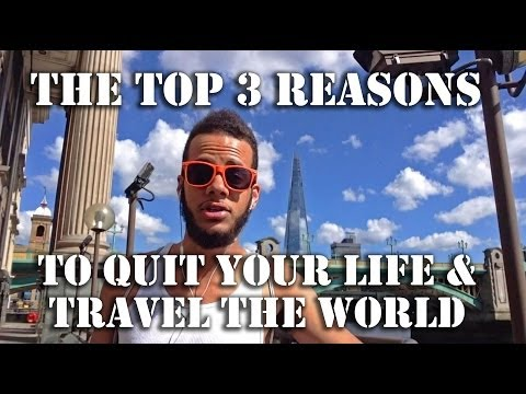 Top 3 Reasons To Quit Your Life And Travel The World