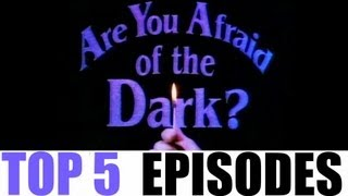 Are You Afraid of the Dark?: TOP 5 SCARIEST EPISODES