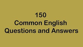 150 Common English Questions and Answers