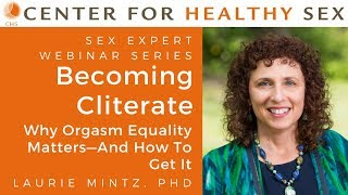 Becoming Cliterate: Why Orgasm Equality Matters -- A CHS Webinar with Dr. Laurie Mintz