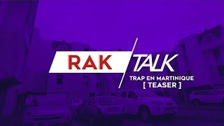 [ TEASER ] RAK Talk | Trap en Martinique