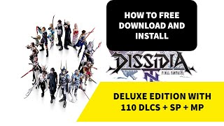 How To Free Download And Install DISSIDIA FINAL FANTASY NT DELUXE EDITION With 110 DLCS + SP + MP