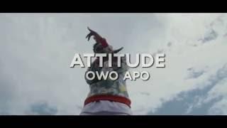 ATTITUDE - OWO APO (OFFICIAL VIDEO)