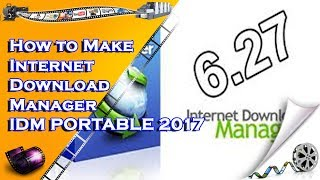 How to Make Internet Download Manager   IDM PORTABLE 2017