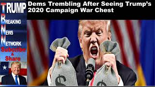 Dems Trembling After Seeing Trump's 2020 Campaign War Chest