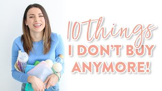 10 Things I DON'T BUY Anymore!