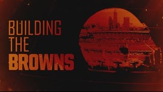 Building the Browns: Episode 3