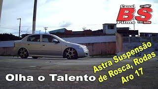 UM TALENTO. ASTRA,  SUSPENSÃO DE ROSCA, RODAS ARO 17 (Canal BS Films).