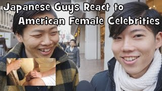 Japanese Guys React to American Female Celebrities