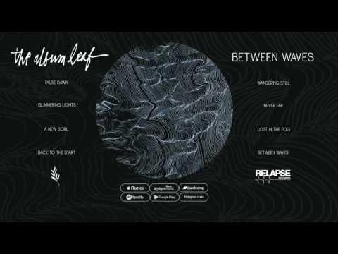 THE ALBUM LEAF - BETWEEN WAVES [Full Album]
