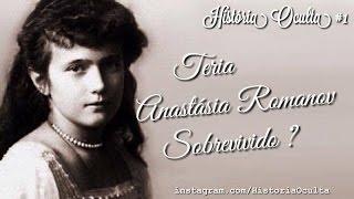 TERIA ANASTÁSIA ROMANOV SOBREVIVIDO ? - História Oculta #1