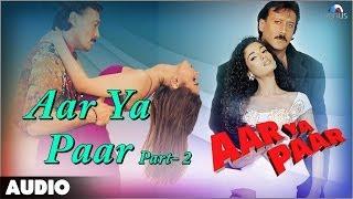 Aar Ya Paar - Part 2 Full Audio Song | Jackie Shroff | Ritu Shivpuri