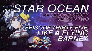 Oh Heck, Let's Play! Star Ocean: The Second Story - Ep 35: Like a Flying Barney  [Aki+Chrissu]