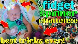 Fidget Spinner Challenge!!  PLUS Amazing Tricks With Baby Owen!