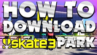 How to Download Skate 3 Parks | X7 Albert