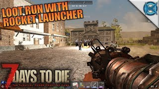 LOOT RUN WITH ROCKET LAUNCHER | 7 Days to Die | Let's Play Gameplay Alpha 16 | S16E48