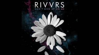 RIVVRS - Don't Give Up On Me (Audio)