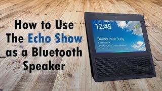 How to Use the Echo Show as a Bluetooth Speaker