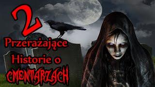 2 PRZERAŻAJĄCE HISTORIE O CMENTARZACH!