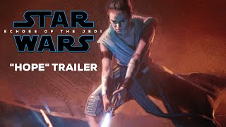 "Star Wars: Episode IX ""Hope"" Trailer"