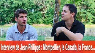 Interview de J-P : Montpellier, le Canada, la France...