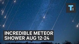 Incredible meteor shower Aug 12-24