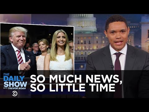 So Much News So Little Time Nepotism Impeachment & the Freedom Caucus The Daily Show