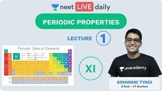 Periodic Properties - Lecture 1 | Unacademy NEET | LIVE DAILY | NEET Chemistry | Ashwani Tyagi