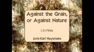 Against The Grain, or Against Nature (FULL Audiobook)