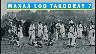 MAXAA LOO TAKOORAY ? | DHAQANKA SOOMAALIDA & GAYAANKA