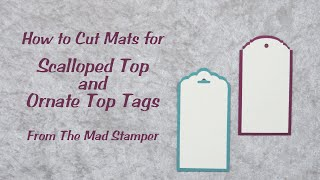 How to Cut Mats for Scalloped Top and Ornate Top Tags