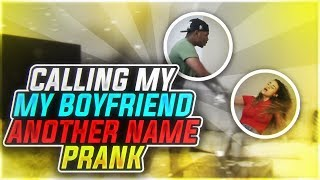 CALLING MY BOYFRIEND ANOTHER NAME PRANK