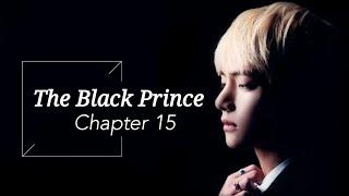 [BTS Taehyung FF] - 'The Black Prince' | part 15