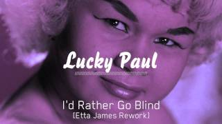 Lucky Paul - Id Rather Go Blind [ Etta James Rework] (FREE DOWNLOAD)