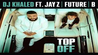 DJ Khaled ft. JAY Z, Future & Beyoncé - Top Off