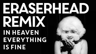 In Heaven (Everything is Fine) - Michael Forrest remix of song from Eraserhead