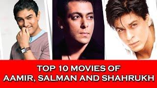 Top 10 Movies of Aamir Khan, Salman Khan and Shahrukh Khan