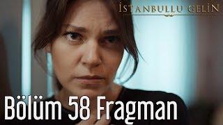 İstanbullu Gelin 58. Bölüm Fragman